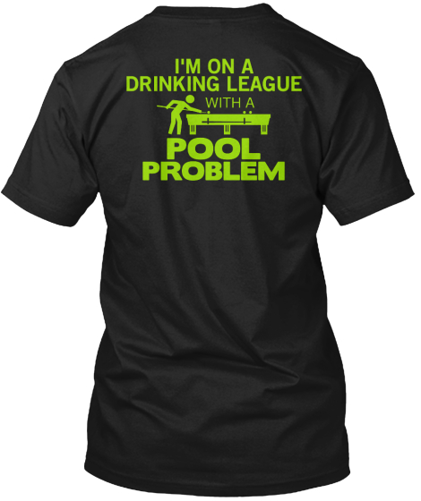 I'm On A Drinking League With A Pool Problem T-Shirt Back