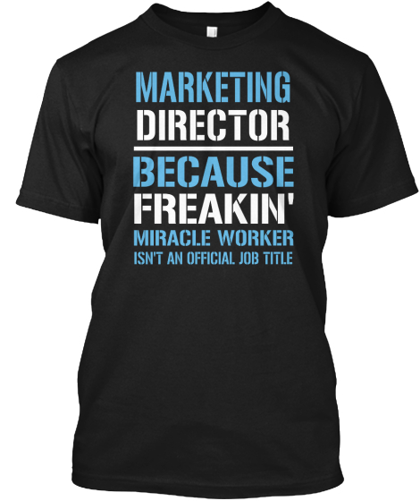 Marketing Director Because Freakin Miracle Worker Isn Tan Official Job Title T-Shirt Front