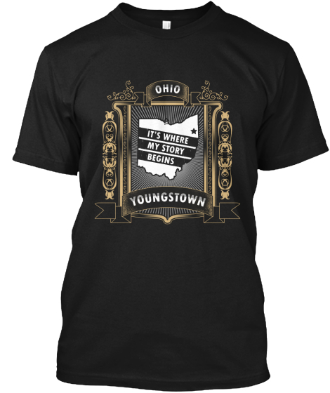Ohio Its Where My Story Begins Youngstown T-Shirt Front
