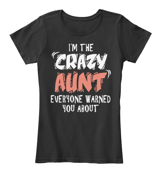 I'm The Crazy Aunt Everyone Warned You About  Women's T-Shirt Front