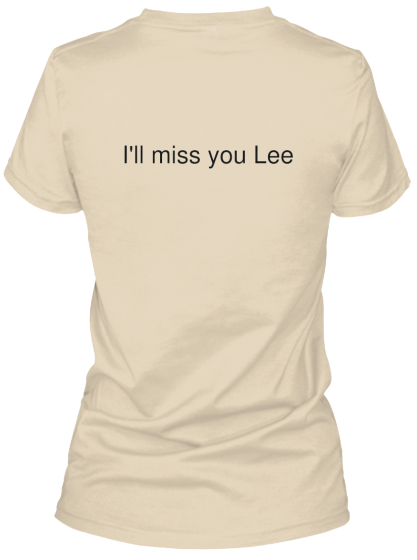 I'll miss you Lee