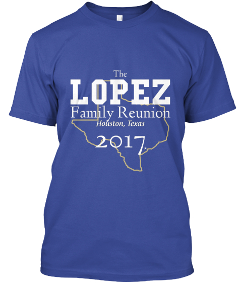 The Lopez Family Reunion Houston, Texas 2017 T-Shirt Front