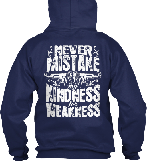 Never Mistake My Kindness For Weakness Sweatshirt Back