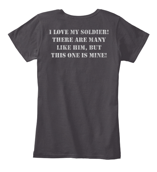 I Love My Soldier!  There Are Many Like Him, But This One Is Mine! Women's T-Shirt Back