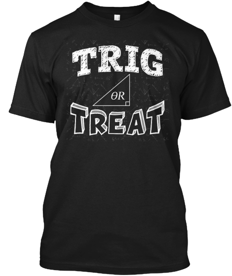 Trig Or Treat T-Shirt Front