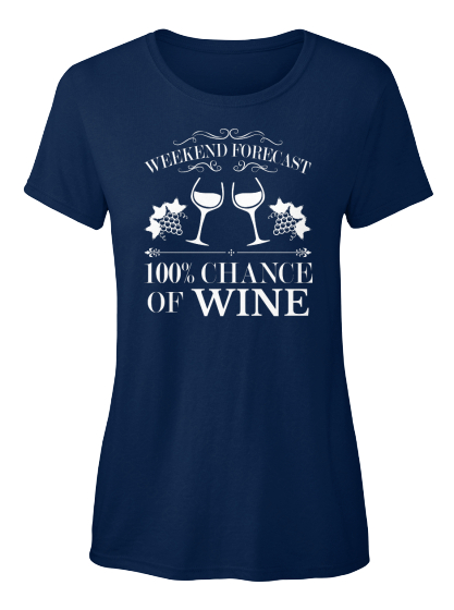 Weekend Forecast 100% Chance Of Wine Women's T-Shirt Front