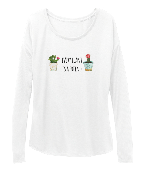 Every Plant Is A Friend Long Sleeve T-Shirt Front