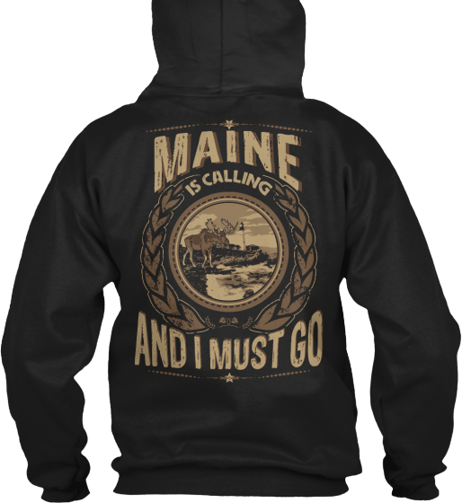 Maine Is Calling And I Must Go Sweatshirt Back