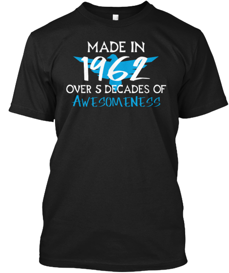 Made In 1962 Over 5 Decades Of Awesomeness T-Shirt Front