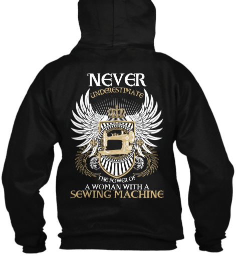 Na Never Underestimate The Power Of A Woman With A Sewing Machine Sweatshirt Back