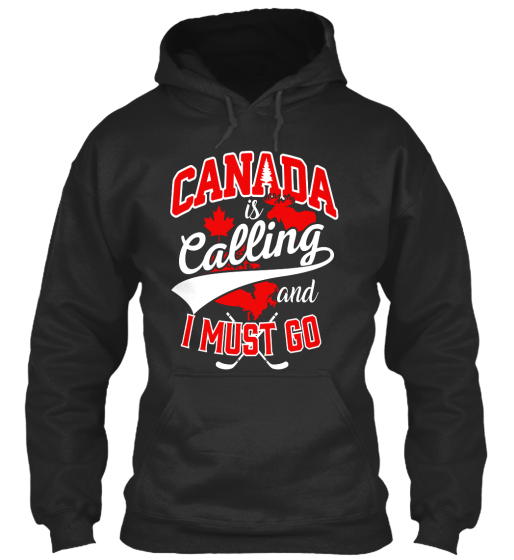 Canada Is Calling And I Must Go! Sweatshirt Front