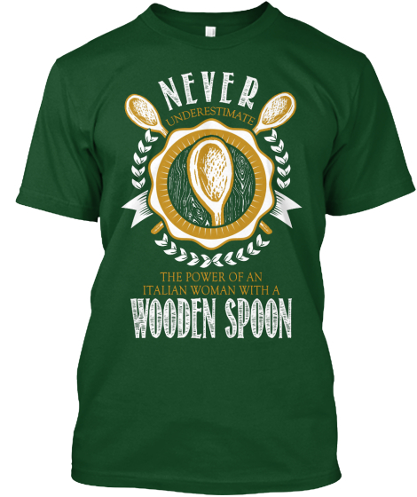 Never Underestimate The Power Of An Italian Woman With A Wooden Spoon  T-Shirt Front