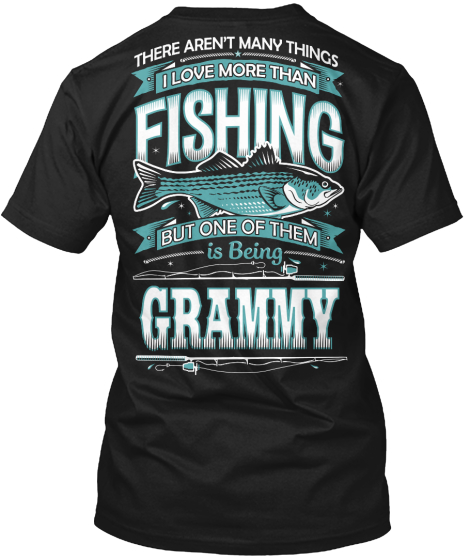 There Aren't Many Things I Love More Than Fishing But One Of Them Is Being Grammy T-Shirt Back
