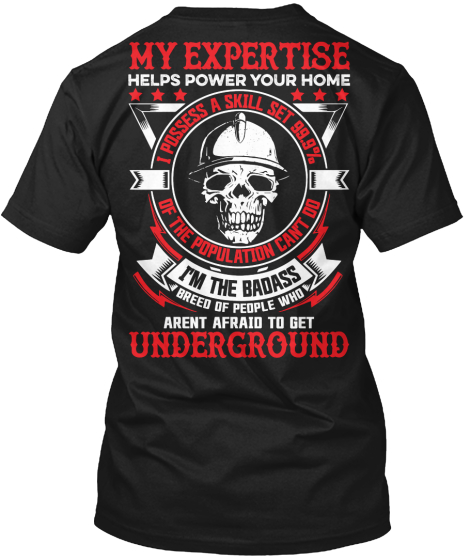 Underground Mafia My Expertise Helps Power Your Home I Posses A Skill Set 99.9% Of The Population Can't Do I'm The... T-Shirt Back