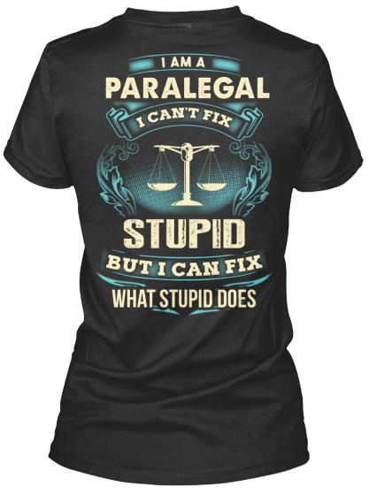 I Am A Paralegal I Can't Fix Stupid But I Can Fix What Stupid Does Women's T-Shirt Back