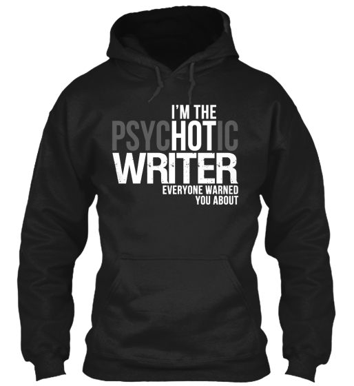 Im The Psychotic Writer Everyone Warned You About Sweatshirt Front
