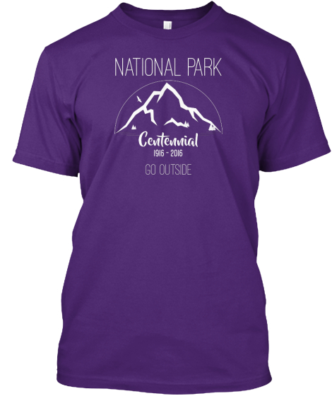 National Park Centennial 1916 2016 Go Outside T-Shirt Front