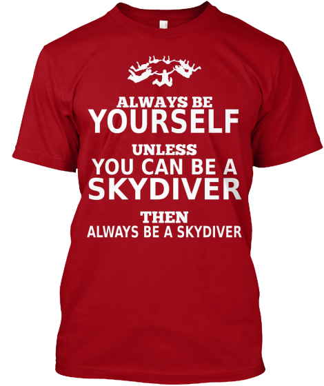 Always Be Yourself Unless You Can Be A Skydiver Then Always Be A Skydiver  T-Shirt Front