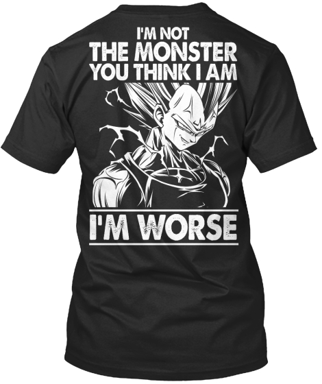 Na I'm Not The Monster You Think I Am In Worse T-Shirt Back