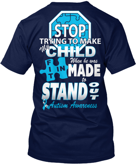 Autism Awareness Stop Trying To Make My Child When He Was Fit In Made To Stand Out Autism Awareness T-Shirt Back