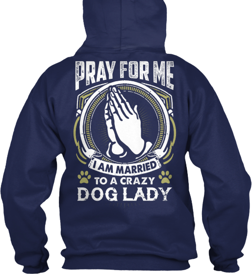 Pray For Me I Am Married To A Crazy Dog Lady Sweatshirt Back