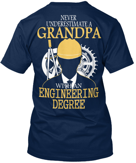 Never Underestimate A Grandpa With An Engineering Degree T-Shirt Back