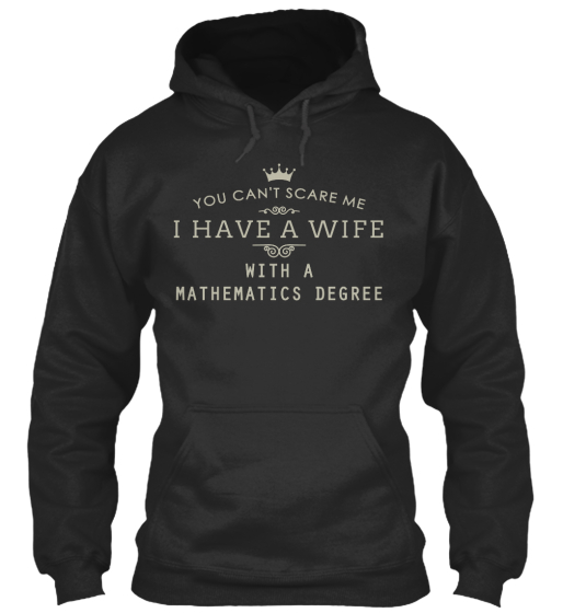 You Can't Scare Me I Have A Wife V With A Mathematics Degree  Sweatshirt Front