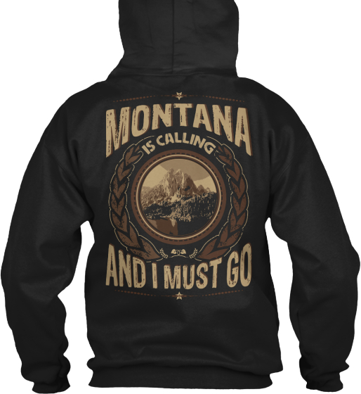 Montana Is Calling And I Must Go Sweatshirt Back