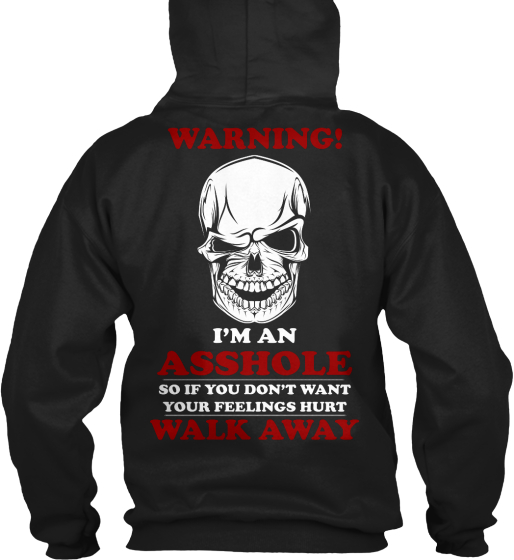 Warning! I'm An Asshole Warning! I'm An Asshole So If You Don۪t Want Your Feelings Hurt Walk Away Sweatshirt Back