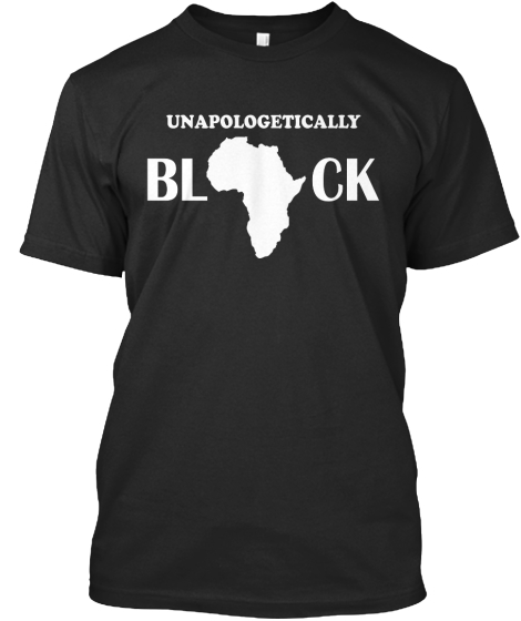 Unapologetically Bl Ck  T-Shirt Front