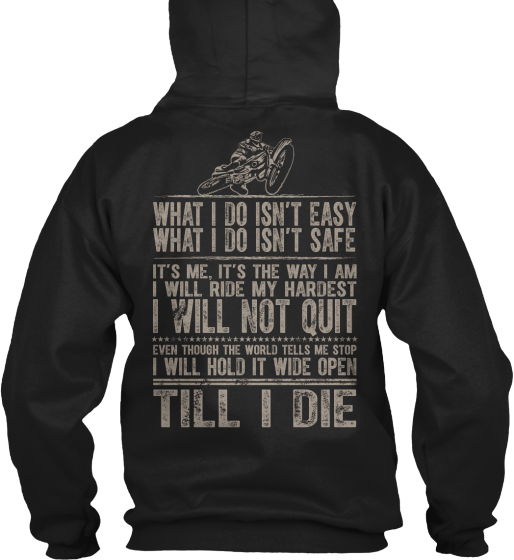 Motocross What I Do Isn't Easy What I Do Isn't Safe It's Me. It's The Way I Am I Will Ride My Hardest I Will Not Quit Sweatshirt Back