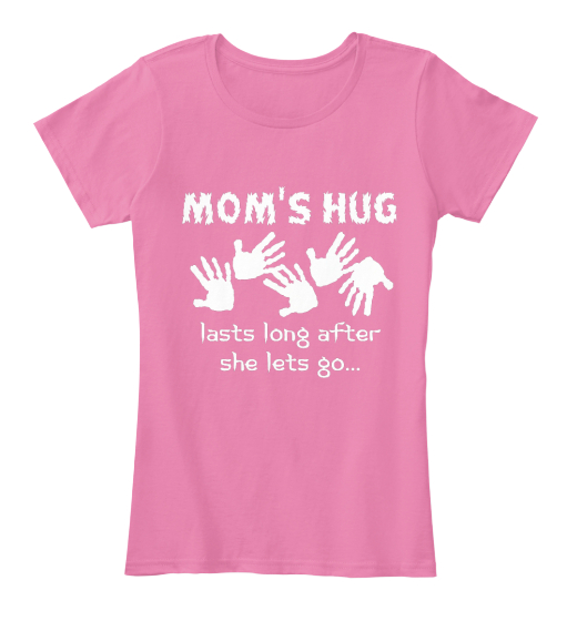 Mom's Hug Lasts Long After She Lets Go... Women's T-Shirt Front