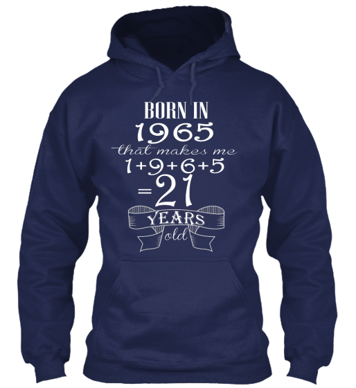 Born In 1965  That Makes Me 1+9+6+5=21 Years Old Sweatshirt Front