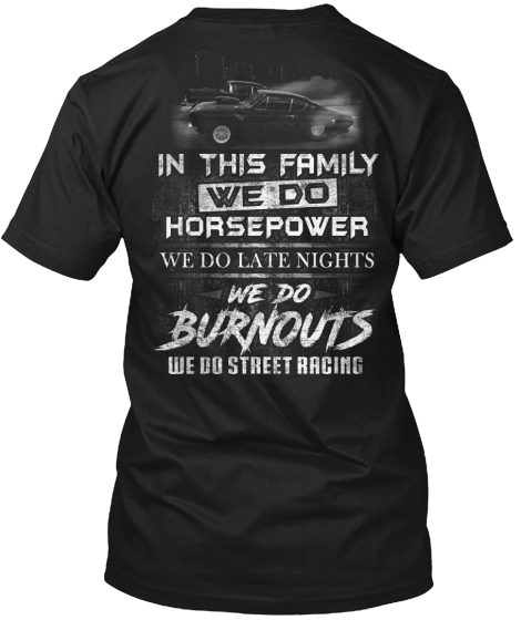 In This Family We Do Horsepower We Do Late Nights We Do Burnouts We Do Street Racing T-Shirt Back