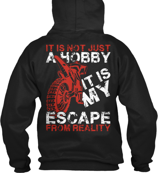 It's Not Just A Hobby It Is My Escape From Reality Sweatshirt Back