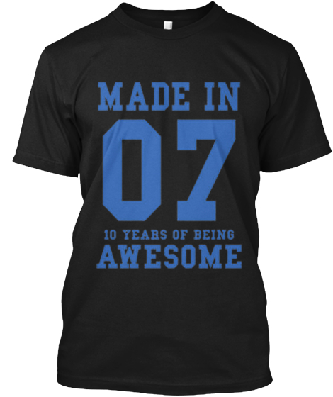 Made In 07 10 Years Of Being Awesome T-Shirt Front