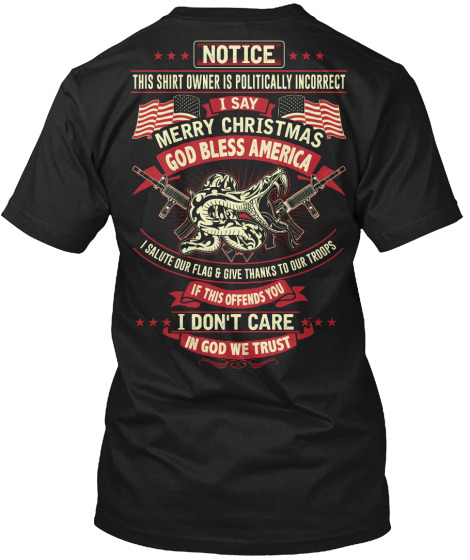 Notice This Shirt Owner Is Politically Incorrect I Say Merry Christmas God Bless America I Salute Our Flag & Give... T-Shirt Back