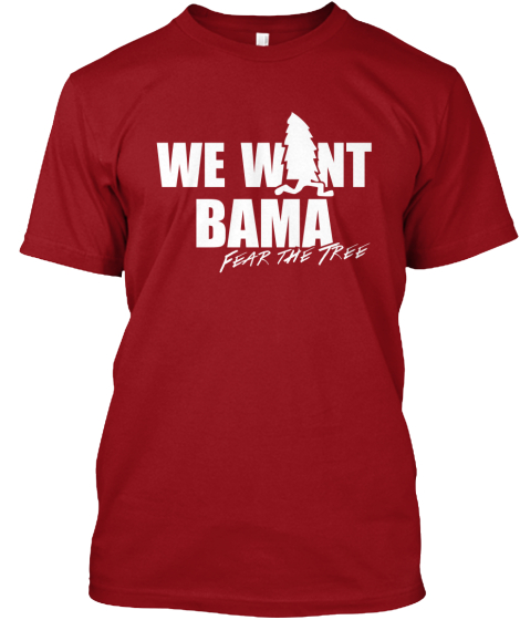 We Want Bama - Fear the Tree Shirt