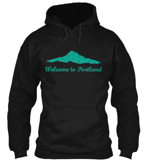 Limited Edition Welcome to Portland Hood