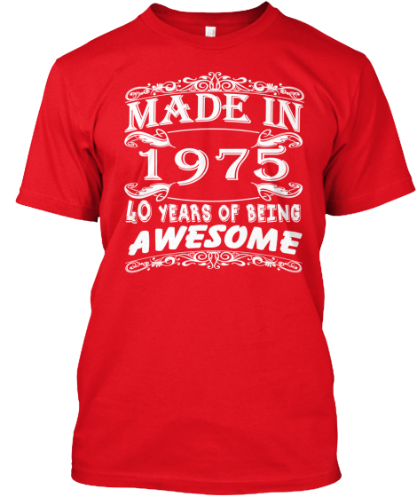 MADE IN 1975-40 YEARS OF BEING AWESOME