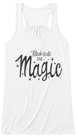 Black Girls Are Magic- Flowy White Tank