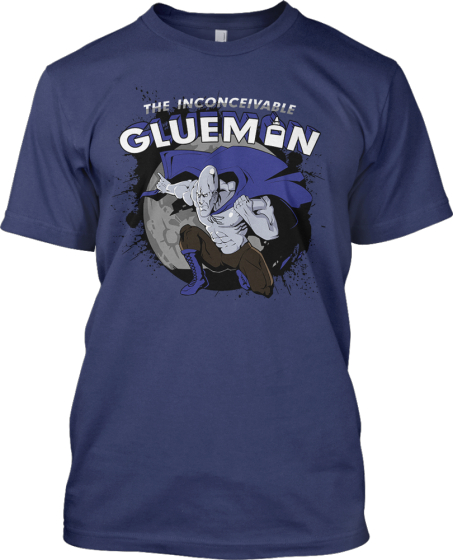 The Glue Man Shirt!