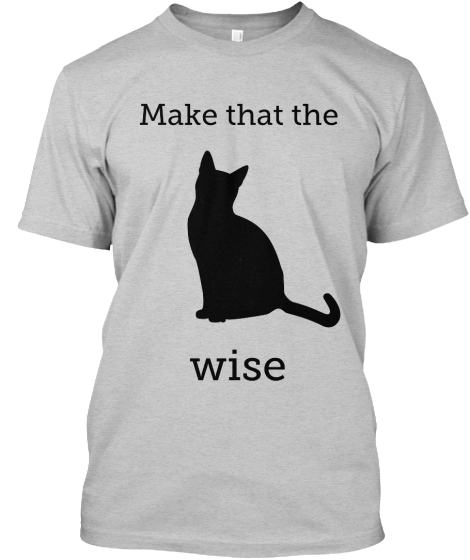 Make that the cat wise!