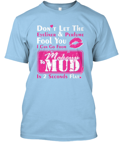 First - Edition Makeup to Mud Shirt!
