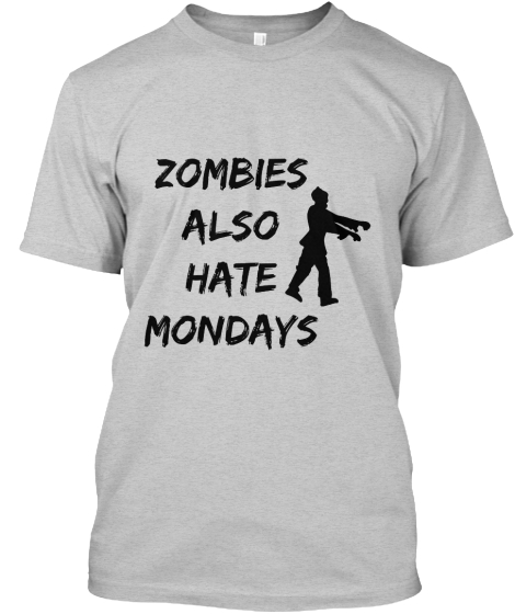 ZOMBIES ALSO HATE MONDAYS