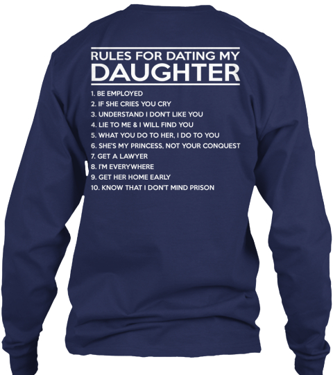 10 rules for dating my daughter army Clearly, with teenagers in the house, dating happens there is quite a bit of focus on the girls in this area, but not so much on the boys trust me, mothers of sons can be just as psychotic as fathers of daughters, and to avoid that, i have come up with the following rules for dating my son: 1.