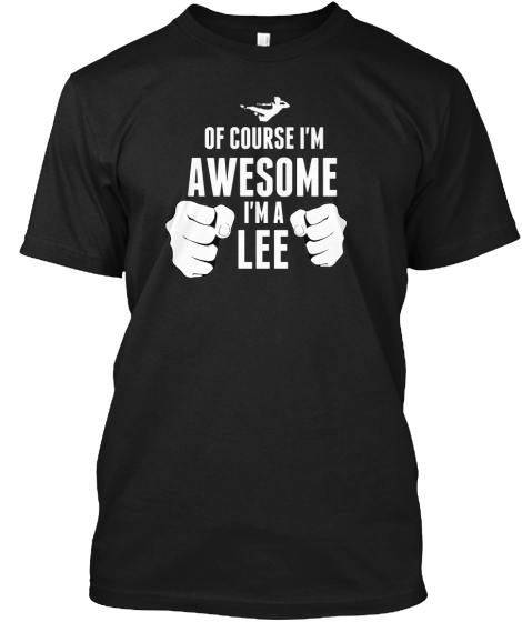 OF COURSE I'M AWESOME I'M A LEE