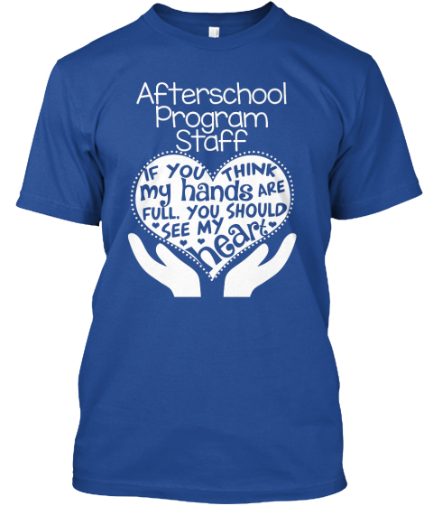 Afterschool Program Staff If You Think My Hands Are Full, You Should See My Heart  T-Shirt Front