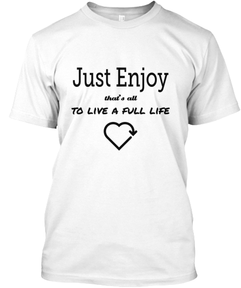 Enjoy Live Full Life - T-Shirt
