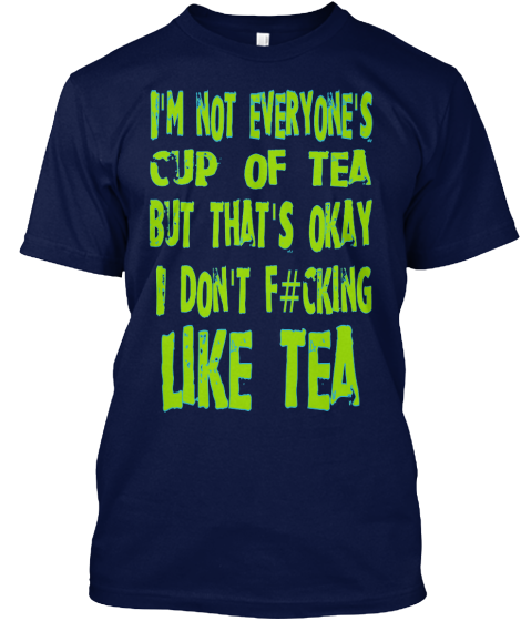 Not Everyone'S Cup Of Tea - T-Shirt